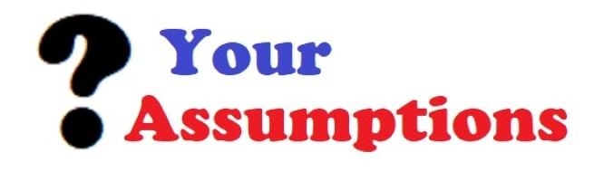 Challenge your assumptions
